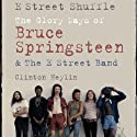 E Street Shuffle: The Glory Days of Bruce Springsteen and the E Street Band (       UNABRIDGED) by Clinton Heylin Narrated by Dan John Miller