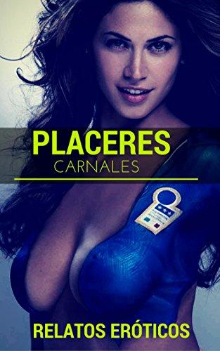 Placeres Carnales: Relatos Eroticos Sensuales (Spanish Edition)