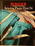 Sewing Pants That Fit (Singer Sewing Reference Library)