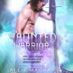 Haunted Warrior: Highland Ghostbuster Series, Book 1 | Allie Mackay,Sue-Ellen Welfonder