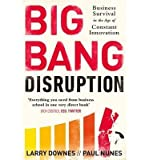 img - for [(Big Bang Disruption: Business Survival in the Age of Constant Innovation )] [Author: Larry Downes] [Feb-2014] book / textbook / text book