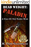Dead Weight: Paladin: A Tale of the Faerie War (Dead Weight: A Tale of the Faerie War Book 2)