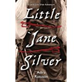 Little Jane Silver: A Little Jane Silver Adventureby Adira Rotstein