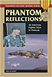 Phantom Reflections: An American Fighter Pilot in Vietnam (Stackpole Military History Series)