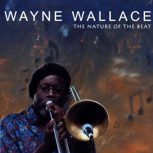 The Nature of the Beat by Wayne Wallace