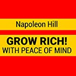 Grow Rich with Peace of Mind - How to Earn All the Money You Need and Enrich Every Part of Your Life | Napoleon Hill