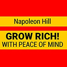 Grow Rich with Peace of Mind - How to Earn All the Money You Need and Enrich Every Part of Your Life (       UNABRIDGED) by Napoleon Hill Narrated by Rob Aktis, Napoleon Hill