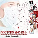 Doctors Who Kill: The Stories of 7 Doctors Convicted of Murder (       UNABRIDGED) by John Summit Narrated by Ginger Cucolo