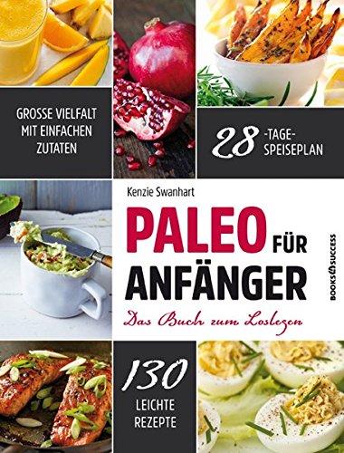 Paleo für Anfänger: Das Buch zum Loslegen