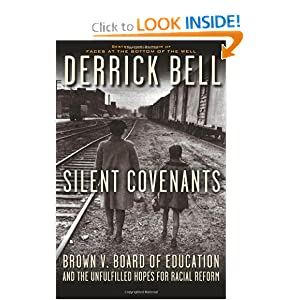Silent Covenants: Brown v. Board of Education and the Unfulfilled Hopes for Racial Reform Derrick A. Bell