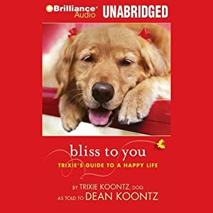 Bliss to You: Trixie's Guide to a Happy Life | [Trixie Koontz, Dean Koontz]
