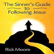 The Sinner's Guide to Following Jesus Audiobook by Rick Moore Narrated by Larry Rosebio Jones