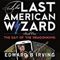 Day of the Dragonking: The Last American Wizard Audiobook by Edward Irving Narrated by Bill Powers