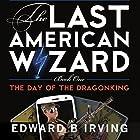 Day of the Dragonking: The Last American Wizard Hörbuch von Edward Irving Gesprochen von: Bill Powers