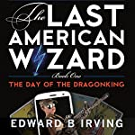 Day of the Dragonking: The Last American Wizard | Edward Irving