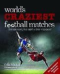 Worlds Craziest Football Matches: The...