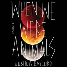 When We Were Animals (       UNABRIDGED) by Joshua Gaylord Narrated by Suehyla El Attar