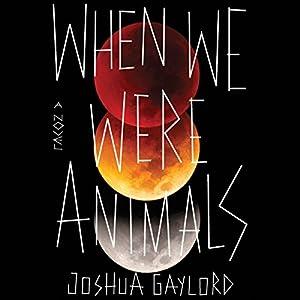 When We Were Animals Audiobook