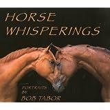 Horse Whisperings: Portraits by Bob Tabor