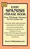 Easy Spanish Phrase Book: Over 770 Basic Phrases for Everyday Use (Dover Easy Phrase) (Spanish Edition) - 0486280861