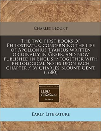 The two first books of Philostratus, concerning the life of Apollonius Tyaneus written originally in Greek, and now published in English: together ... chapter / by Charles Blount, Gent. (1680)