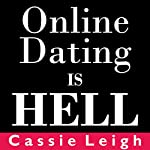Online Dating Is Hell | Cassie Leigh