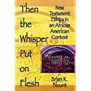Then the Whisper Put On Flesh: New Testament Ethics in an African American Context