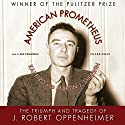 American Prometheus: The Triumph and Tragedy of J. Robert Oppenheimer Audiobook by Kai Bird, Martin J. Sherwin Narrated by Jeff Cummings