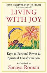 Living With Joy: Keys to Personal Power & Spiritual Transformation