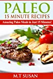 Paleo 15 Minute Recipes: Amazing Paleo Meals in Just 15 Minutes!