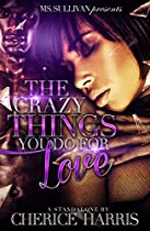 The Crazy Things You Do For Love (a Stand Alone Novel)