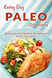Paleo Dinners: The Complete Guide to Paleo for Dinner (Everyday Recipes)