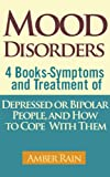 Mood Disorders: 4 Books-Symptoms And Treatment of Depressed or Bipolar People, and How to Cope With Them