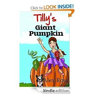 Tilly's Giant Pumpkin (Tilly Books - Fun Fiction for Children 6-10 yrs - Book 1)