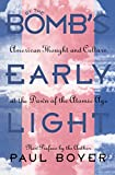 By the Bomb's Early Light: American Thought and Culture at the Dawn of the Atomic Age (0807844802) by Boyer, Paul