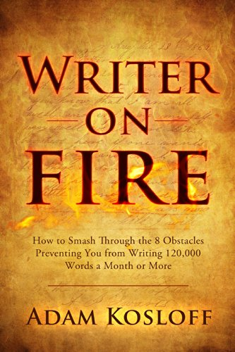 Writer on Fire: How to Smash Through the 8 Obstacles Preventing You from Writing 120,000 Words a Month or