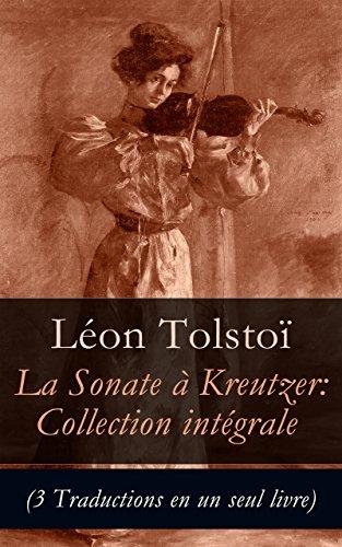 Léon Tolstoï - La Sonate à Kreutzer: Collection intégrale (3 Traductions en un seul livre)