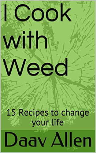 I Cook with Weed: 15 Recipes to change your life by Daav Allen