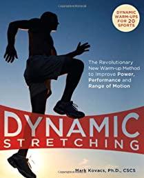 Dynamic Stretching: The Revolutionary New Warm-up Method to Improve Power, Performance and Range of Motion