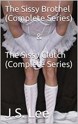 The Sissy Brothel (Complete Series) & The Sissy Clutch (Complete Series) (English Edition)