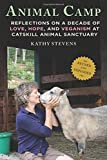 Animal Camp: Reflections on a Decade of Love, Hope, and Veganism at Catskill Animal Sanctuary