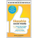 Likeable Social Media: How to Delight Your Customers, Create an Irresistible Brand, and Be Generally Amazing on Facebook (And Other Social Networks) ~ Dave Kerpen
