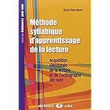 M�thode syllabique d'apprentissage de la lecture : Acquisition simultan�e de la lecture et de l'orthographe des sonspar C�cile Patry-Morel