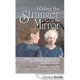 Hiding the Stranger in the Mirror: A Detective's Manual for Solving Problems Associated with Alzheimer's Disease and Related Disorders (English Edition)