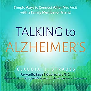 Talking to Alzheimer's: Simple Ways to Connect When You Visit with a Family Member or Friend | [Claudia J. Strauss]
