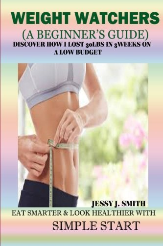 weight-watchers-a-beginners-guide-base-on-fact-discover-how-i-lost-30lbs-in-3weeks-on-a-low-budget-e