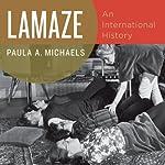 Lamaze: An International History   Paula A. Michaels