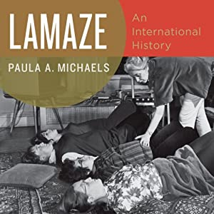 Lamaze: An International History | [Paula A. Michaels]