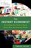img - for The Instant Economist: Everything You Need to Know About How the Economy Works 1 Original Edition by Taylor, Timothy published by Plume (2012) book / textbook / text book