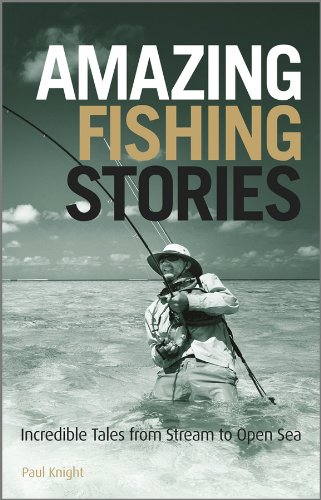 Amazing Fishing Stories: Incredible Tales from Stream to Open Sea (Wiley Nautical)